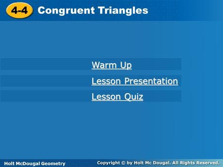Holt McDougal Geometry 4-4 <strong>Congruent</strong> <strong>Triangles</strong> 4-4 <strong>Congruent</strong> <strong>Triangles</strong> Holt Geometry Warm Up Warm Up Lesson Presentation Lesson Presentation Lesson Quiz.