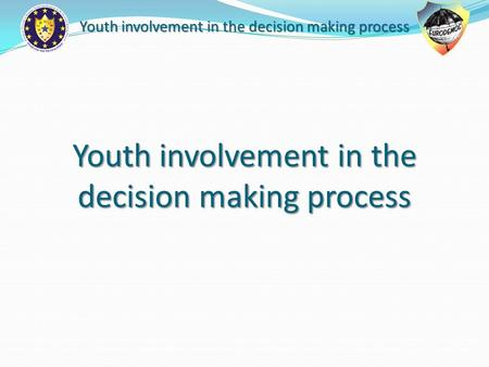 Youth involvement in the decision making process.