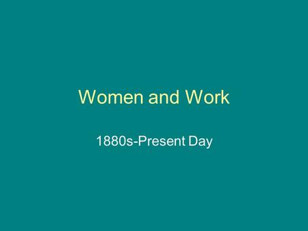 Women and Work 1880s-Present Day. Women and work before World War One.