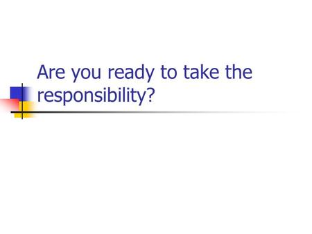 Are you ready to take the responsibility?. Ernest Hemingway 1899-1961.