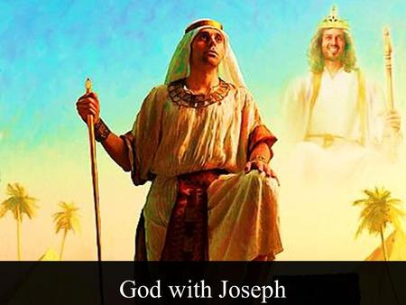 God with Joseph. Note: Any videos in this presentation will only play online. After you download the slideshow, you will need to also download the videos.