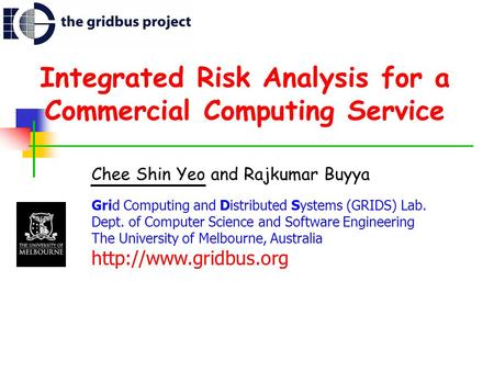 Integrated Risk Analysis for a Commercial Computing Service Chee Shin Yeo and Rajkumar Buyya Grid Computing and Distributed Systems (GRIDS) Lab. Dept.