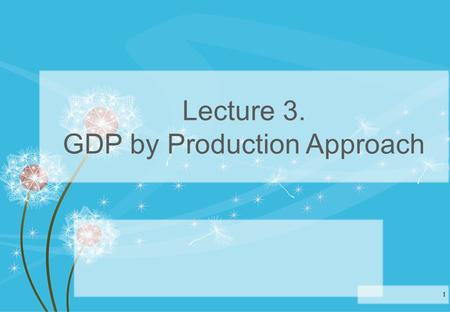 Lecture 3. GDP by Production Approach 1. 2 Human R Produced fixed R Natural R Financial R Good & Services from Production COMP CFC OS T-S OUTPUT goods.