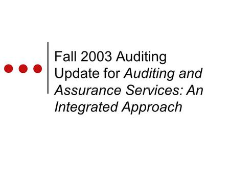 Fall 2003 Auditing Update for Auditing and Assurance Services: An Integrated Approach.