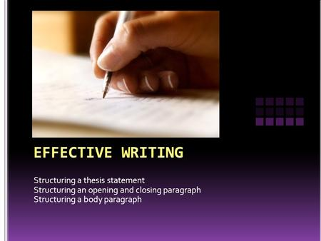 Structuring a thesis statement Structuring an opening and closing paragraph Structuring a body paragraph.