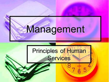 Management Principles of Human Services. Warm-up Activity In your own words, define: In your own words, define: Procrastinate Procrastinate Time Management.