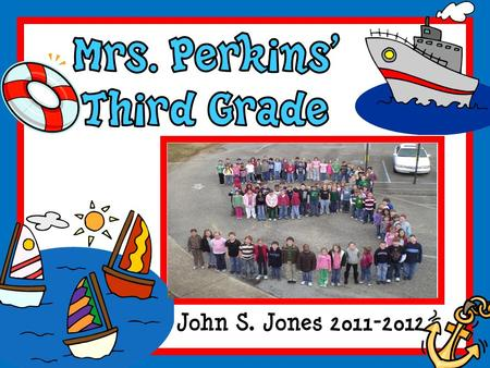 John S. Jones 2011-2012. Welcome crew! My name is Christine Perkins your child's new third grade teacher. This is my tenth year teaching! My son, Chance,