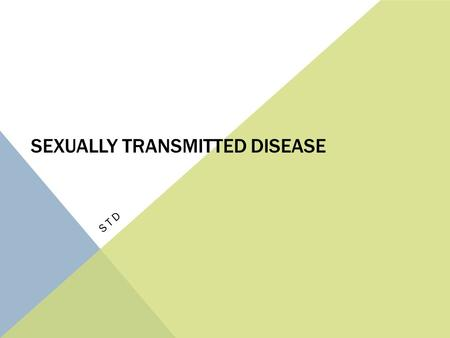 SEXUALLY TRANSMITTED DISEASE STD. THE RISK Of the top 10 infectious diseases reported to the CDC, 4 are STDs.