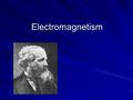 Electromagnetism. Last Time Electromagnetic induction: The process by which current is generated by moving a conductor through a magnetic field or a magnetic.