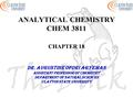 ANALYTICAL CHEMISTRY CHEM 3811 CHAPTER 18 DR. AUGUSTINE OFORI AGYEMAN Assistant professor of chemistry Department of natural sciences Clayton state university.