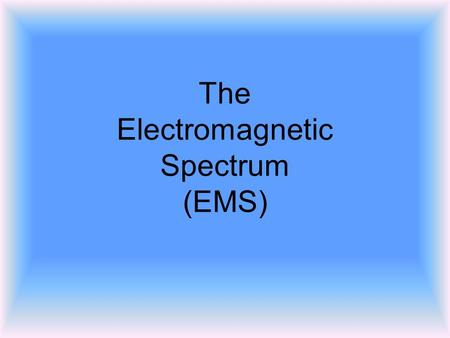 The Electromagnetic Spectrum (EMS). Electromagnetic Wave An electromagnetic wave is a transverse wave that carries electrical and magnetic energy. The.