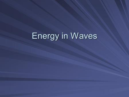 Energy in Waves. A Wave is… Any disturbance that transmits energy through matter or space. Energy in Waves.