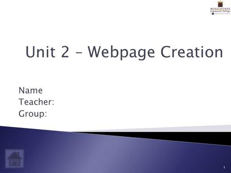 Name Teacher: Group: 1 Unit 2 – Webpage Creation.