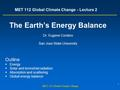 1 MET 112 Global Climate Change MET 112 Global Climate Change - Lecture 2 The Earth's Energy Balance Dr. Eugene Cordero San Jose State University Outline.