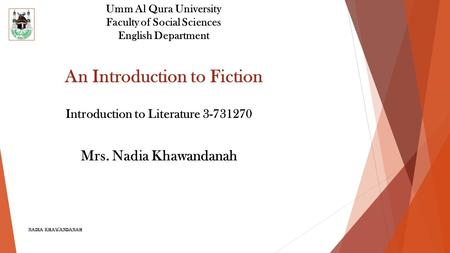 Umm Al Qura University Faculty of Social Sciences English Department An Introduction to Fiction Introduction to Literature 3-731270 Mrs. Nadia Khawandanah.