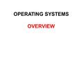 OPERATING SYSTEMS OVERVIEW. What is an Operating System? A program that acts as an intermediary between a user of a computer and the computer hardware.