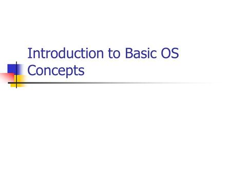Introduction to Basic OS Concepts. Introduction What is an Operating System? Mainframe Systems Desktop Systems Multiprocessor Systems Distributed Systems.