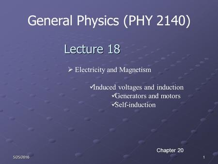 15/25/2016 General Physics (PHY 2140) Lecture 18  Electricity and Magnetism Induced voltages and induction Generators and motors Self-induction Chapter.