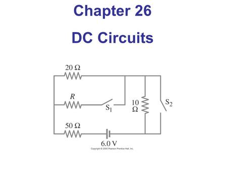 Chapter 26 DC Circuits. Units of Chapter 26 26.1 EMF and Terminal Voltage - 1, 2 26.2 Resistors in Series and in Parallel - 3, 4, 5, 6, 7 26.3 Kirchhoff's.
