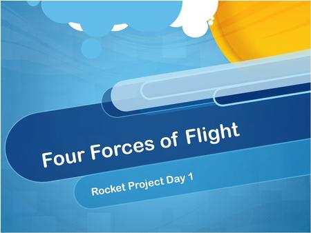 Four Forces of Flight Rocket Project Day 1. Aerodynamic Forces Act on a rocket as it flies through the air Lift & Drag Lift Force – Acts perpendicular.