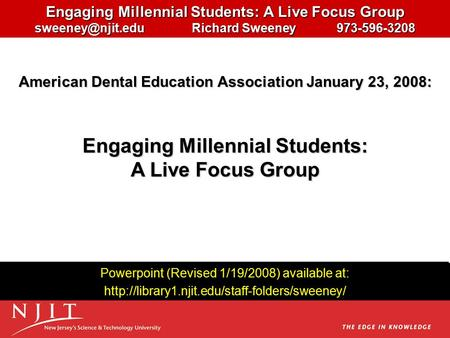 Engaging Millennial Students: A <strong>Live</strong> Focus Group Richard Sweeney 973-596-3208 Powerpoint (Revised 1/19/2008) available at: