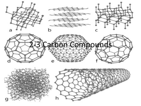 2-3 Carbon Compounds. Carbon Compounds Organic chemistry – the study of compounds that contain bonds between carbon atoms.