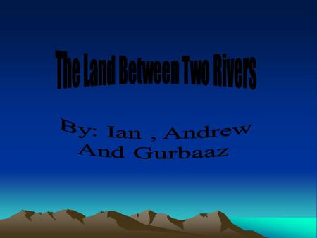 The Land Between Two Rivers The first civilizations rose between two rivers called the Tigris and the Euphrates. Those rivers are located in present day.