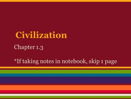 Civilization Chapter 1.3 *If taking notes in notebook, skip 1 page.