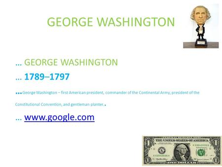 GEORGE WASHINGTON … GEORGE WASHINGTON … 1789–1797 … George Washington – first American president, commander of the Continental Army, president of the Constitutional.