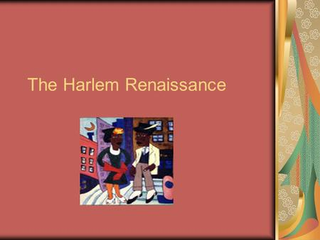 The Harlem Renaissance. Welcome to the Harlem Renaissance Art, Dance, Music, Literature, Community Activism, and Social Commentary represent a cultural.