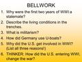 BELLWORK 1.Why were the first two years of WWI a stalemate? 2.Describe the living conditions in the trenches. 3.What is militarism? 4.How did Germany use.
