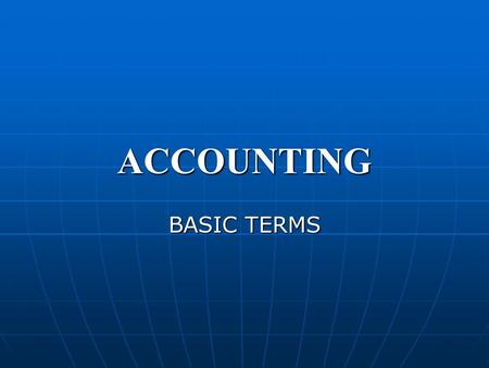 ACCOUNTING BASIC TERMS. ASSETS These are economic resources of an enterprise that can be usefully expressed in monetary terms. Assets are things of value.