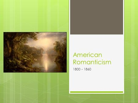 "American Romanticism 1800 - 1860. ""We will walk with our own feet we will work with our own hands we will speak our own minds"" (Ralph Waldo Emerson)."