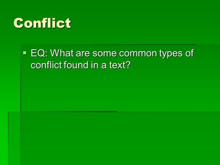 Conflict  EQ: What are some common types of conflict found in a text?