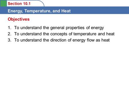 Section 10.1 Energy, Temperature, and Heat 1.To understand the general properties of energy 2.To understand the concepts of temperature and heat 3.To understand.