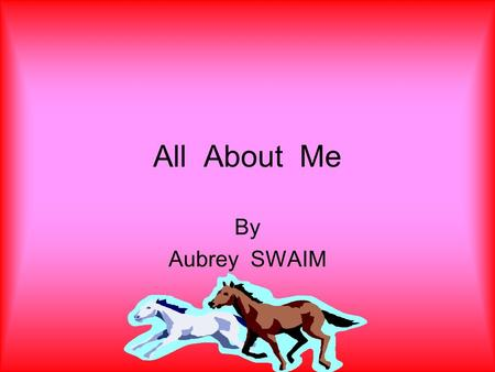 All About Me By Aubrey SWAIM My Family In my family there are five of us there is my mom Jamie, dad Darcy, sister Payton, brother Riley, lastly there.