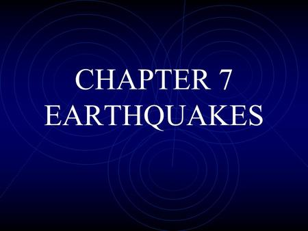 CHAPTER 7 EARTHQUAKES. 7.1 Notes What are earthquakes? earthquakes - movements or shaking of the ground when rock (plates) move suddenly and release energy.