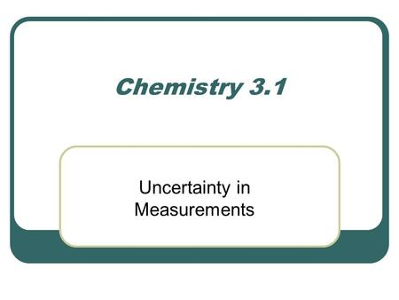 "Chemistry 3.1 Uncertainty in Measurements. I. Accuracy, Precision, & Error A. Accuracy – how close a measurement comes to the ""true value"". 1. Ex: Throwing."