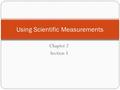Chapter 2 Section 3 Using Scientific Measurements.
