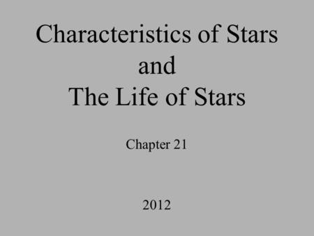 Characteristics of Stars and The Life of Stars Chapter 21 2012.