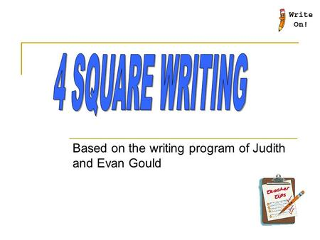 Based on the writing program of Judith and Evan Gould.