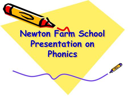 Newton Farm School Presentation on Phonics. Phonics is all about using … skills for reading and spelling knowledge of the alphabet + Learning phonics.