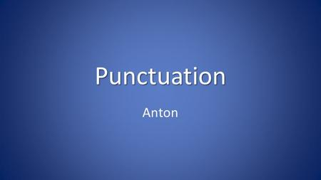 Punctuation Anton. Over-view Apostrophe ' Question mark ? Full stop. C apital letter Colon : Comma, Exclamation mark ! Dash - Semi-colon ; Speech marks.