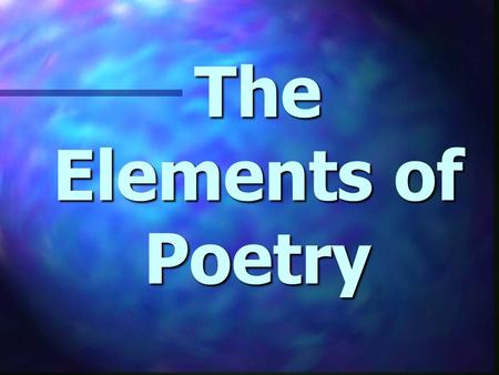 The Elements of Poetry. Introduction to Poetry Poetry is the most compact form of literature. A poem packs all kinds of ideas, feelings, and sounds into.