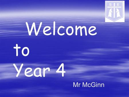 Welcome to Year 4 Mr McGinn. Year 4 Curriculum Homework Behaviour and expectations Year 4 Curriculum Homework Behaviour and expectations.