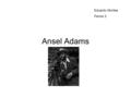 Ansel Adams Eduardo Montes Period 3. The Life Of Ansel Ansel was born on February 20, 1902 and passed away April 22, 1984. He was born in San Francisco.