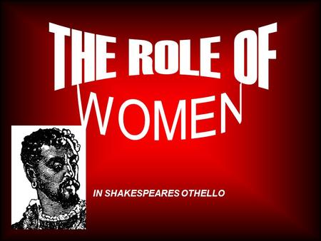 IN SHAKESPEARES OTHELLO. Shakespeare in his play Othello depicts how women in the 15th century are regarded by society and their expectations. What were.