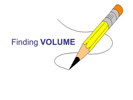 Finding VOLUME. What is VOLUME? The amount of space that a 3-dimensional object takes up. Anything that exists, has volume…