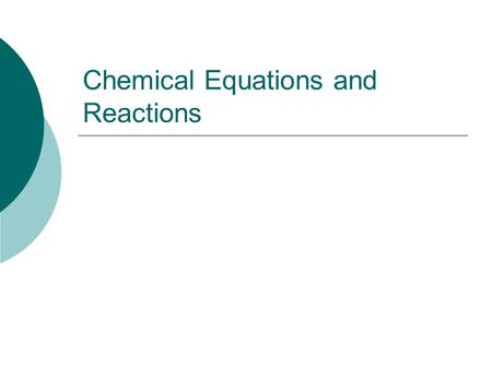 Chemical Equations and Reactions. Describing Chemical Reactions  A process by which one or more substances are changed into one or more different substances.