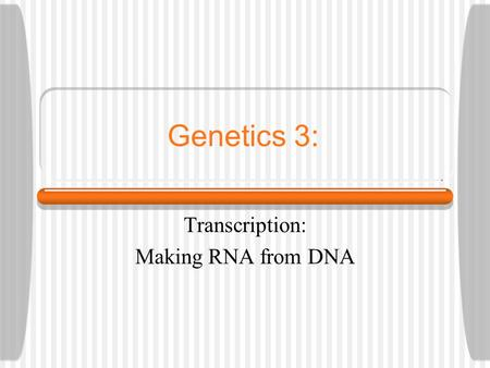 Genetics 3: Transcription: Making RNA from DNA. Comparing DNA and RNA DNA nitrogenous bases: A, T, G, C RNA nitrogenous bases: A, U, G, C DNA: Deoxyribose.